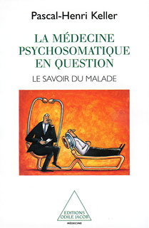 La Médecine psychosomatique en question/Pascal-Henry Keller