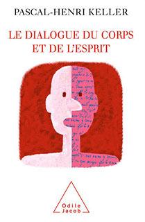Le Dialogue du corps et de l'esprit/Pascal-Henry Keller