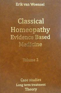 Classical Homeopathy Evidence Based Medicine vol. 2/Erik van Woensel