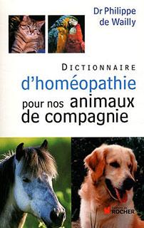 Dictionnaire d'homéopathie pour nos animaux de compagnie/Philippe de Wailly