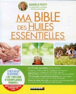 Ma Bible des huiles essentielles - Guide complet d'aromathérapie, Danièle Festy