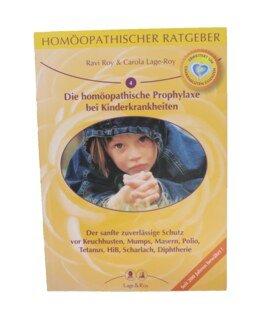 Homöopathischer Ratgeber 4: Die homöopathische Prophylaxe bei Kinderkrankheiten/Ravi Roy / Carola Lage-Roy