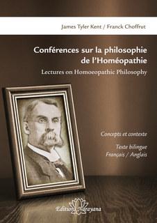 Conférences sur la philosophie de l'Homéopathie/James Tyler Kent / Franck Choffrut