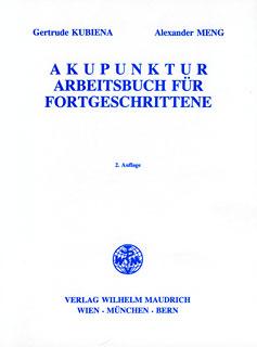 Akupunktur - Arbeitsbuch für Fortgeschrittene/Gertrude Kubiena / Alexander Meng