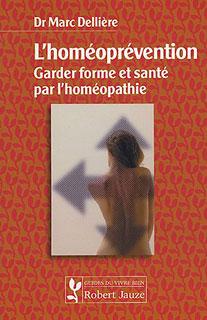 L'homéoprévention, garder forme et santé par l'homéopathie, Marc Dellière