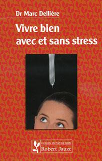 Vivre bien avec et sans stress/Marc Dellière
