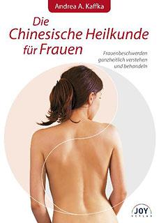 Die Chinesische Heilkunde für Frauen, Andrea A. Kaffka