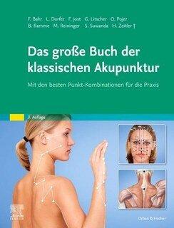 Das große Buch der klassischen Akupunktur/Frank Bahr / Leopold Dorfer / Franz Jost / Gerhard Litscher / Sandi Suwanda / Hans Zeitler