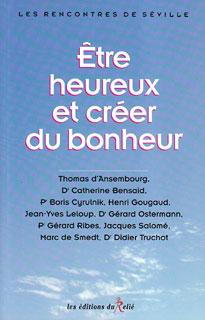 Etre heureux et créer du bonheur/Thomas Ansembourg / Catherine Bensaid / Henri Gougaud / Gérard Ostermann