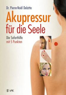 Akupressur für die Seele/Pierre-Noel Delatte