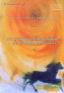 Psychiatre et Homéopathe : Du trouble mélancolique... au trouble cancéreux/Geneviève Ziegel