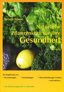 Natürliche Pflanzenkraft für Ihre Gesundheit/Stefanie Sigwart