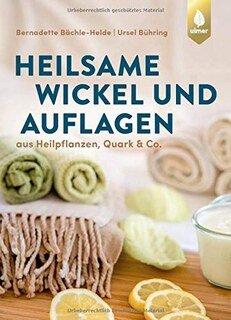 Heilsame Wickel und Auflagen/Bernadette Bächle-Helde / Ursel Bühring