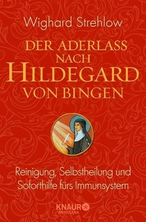 Der Aderlass nach Hildegard von Bingen/Wighard Strehlow