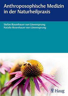 Anthroposophische Medizin in der Naturheilpraxis/Natalie Rosenhauer-von-Löwensprung