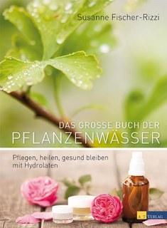 Das grosse Buch der Pflanzenwässer/Susanne Fischer-Rizzi