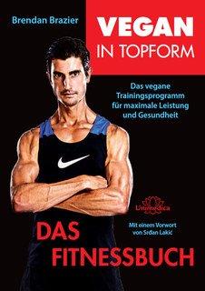 Vegan in Topform - Das Fitnessbuch/Brendan Brazier