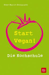 Start vegan!/Rose Marie Donhauser