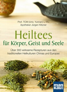 Heiltees für Körper, Geist und Seele/Li Wu / Jürgen Klitzner
