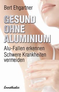 Gesund ohne Aluminium, Bert Ehgartner