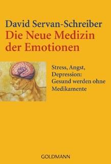 Die Neue Medizin der Emotionen/David Servan-Schreiber