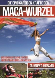 Die Einzigartigen Kräfte der Maca-Wurzel/Henry O. Meissner