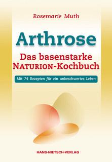 Arthrose - Das basenstarke NATURION-Kochbuch/Rosemarie Muth