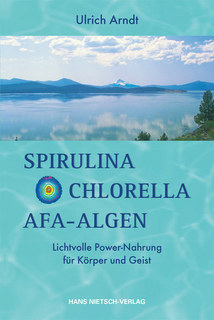 Spirulina, Chlorella, AFA-Algen/Ulrich Arndt