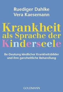Krankheit als Sprache der Kinderseele/Rüdiger Dahlke / Vera Kaesemann