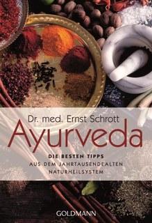 Ayurveda: Die besten Tipps, Ernst Schrott