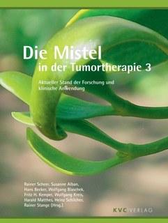 Die Mistel in der Tumortherapie 3/Rainer Scheer / Hans Becker