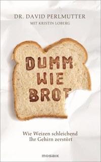 Dumm wie Brot/David Perlmutter / Kristin Loberg