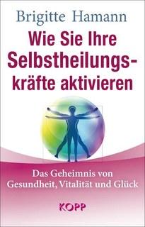 Wie Sie Ihre Selbstheilungskräfte aktivieren/Brigitte Hamann