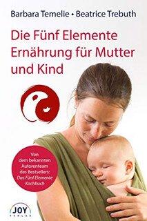 Die Fünf Elemente Ernährung für Mutter und Kind/Barbara Temelie / Beatrice Trebuth