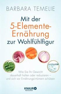 Mit der 5-Elemente-Ernährung zur Wohlfühlfigur/Barbara Temelie
