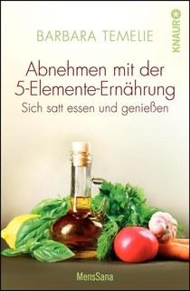 Abnehmen mit der 5-Elemente-Ernährung/Barbara Temelie