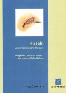 Fisteln und ihre ursächliche Therapie/James Compton Burnett / Michael Leisten