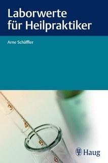 Laborwerte für Heilpraktiker/Arne Schäffler