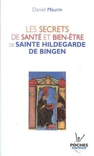 Les secrets de santé et bien-être de sainte Hildegarde de Bingen/Daniel Maurin