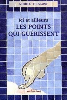 Ici et ailleurs: Les points qui guérissent/Murielle Toussaint