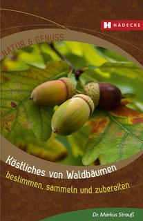 Köstliches von Waldbäumen/Markus Strauß