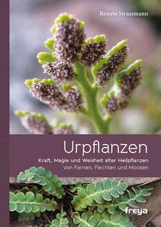 Urpflanzen - Kraft, Magie und Weisheit alter Heilpflanzen/Renato Strassmann