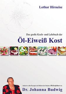 Das große Koch- und Lehrbuch der Öl Eiweiß Kost/Lothar Hirneise