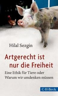 Artgerecht ist nur die Freiheit, Hilal Sezgin