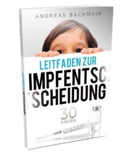 Leitfaden zur Impfentscheidung: 30 Fakten/Andreas Bachmair
