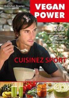 Brendan Brazier: Vegan Power - Cuisinez sport