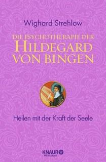 Die Psychotherapie der Hildegard von Bingen/Wighard Strehlow