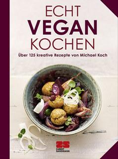 Echt vegan kochen/Michael Koch