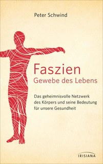 Faszien - Gewebe des Lebens, Peter Schwind