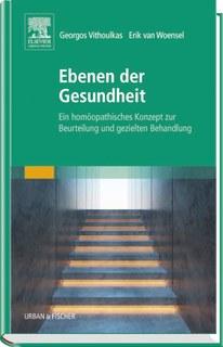 Ebenen der Gesundheit - Ein homöopathisches Konzept zur Beurteilung und gezielten Behandlung, George Vithoulkas